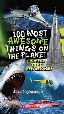 100 Most Awesome Things on the Planet By Claybourne, Anna